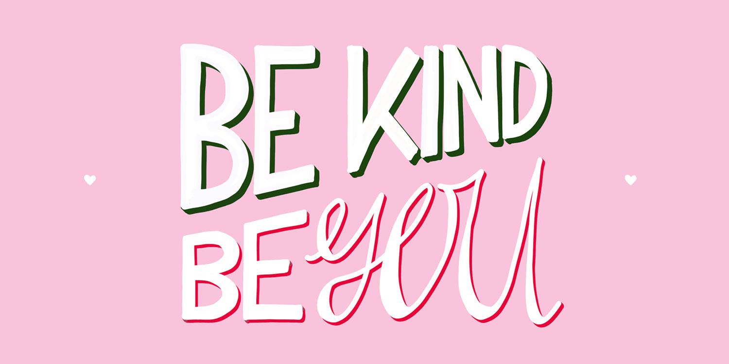 be kind and be you